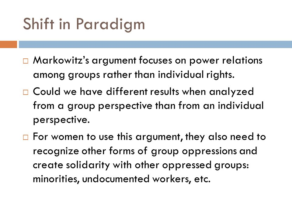 Shift in Paradigm Markowitz's argument focuses on power relations among groups rather than individual rights.