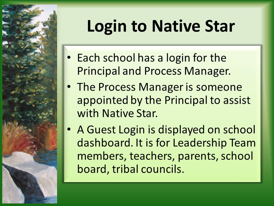 Login to Native Star Each school has a login for the Principal and Process Manager.