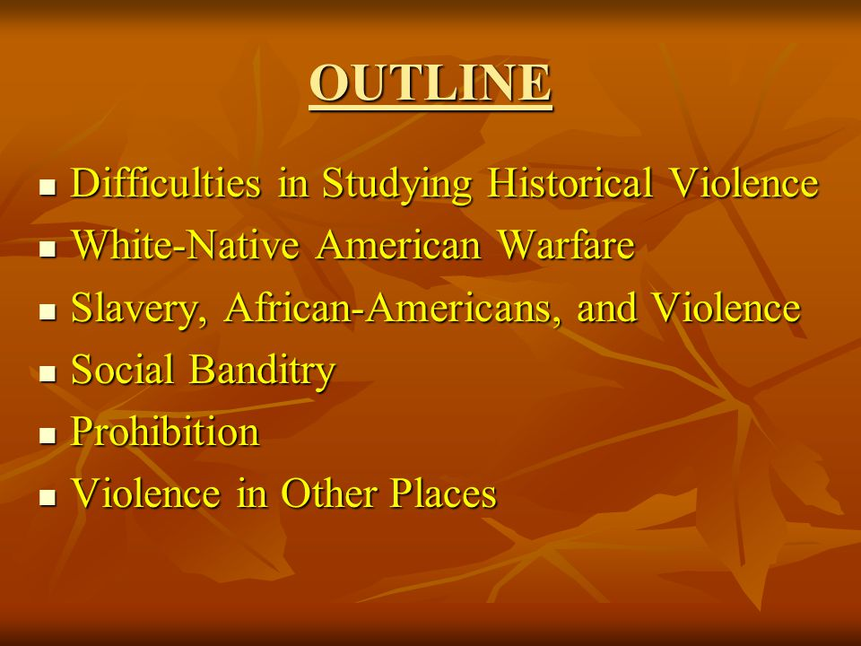 OUTLINE Difficulties in Studying Historical Violence