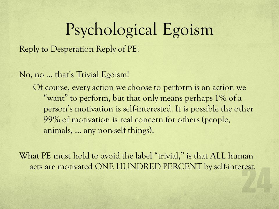 Psychological Egoism Predominant Egoism If the psychological egoist