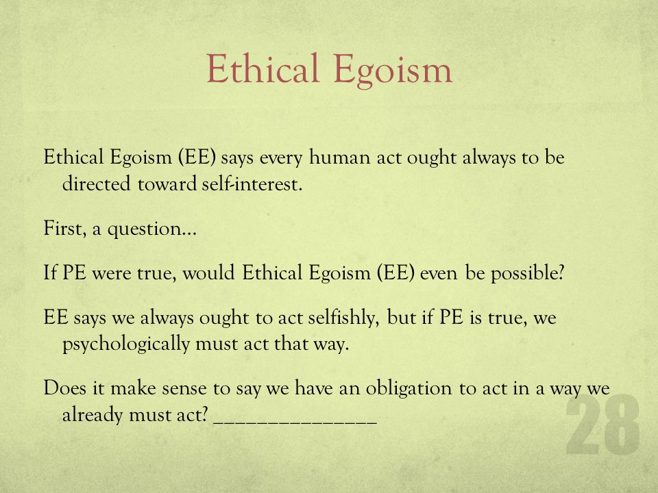 Ethical Egoism 4 Reasons to Accept Ethical Egoism, the view that every human action ought to be directed toward self-interest.