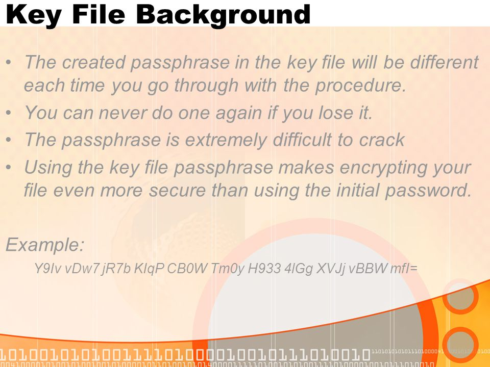 Key File Background The created passphrase in the key file will be different each time you go through with the procedure.