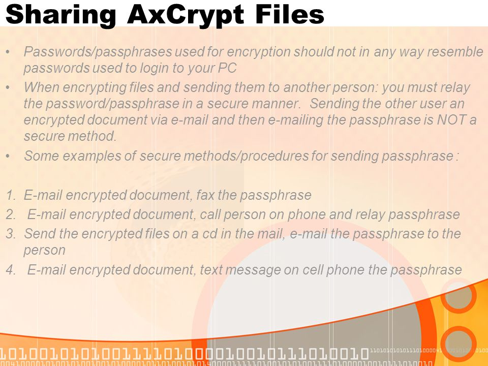 Sharing AxCrypt Files Passwords/passphrases used for encryption should not in any way resemble passwords used to login to your PC.