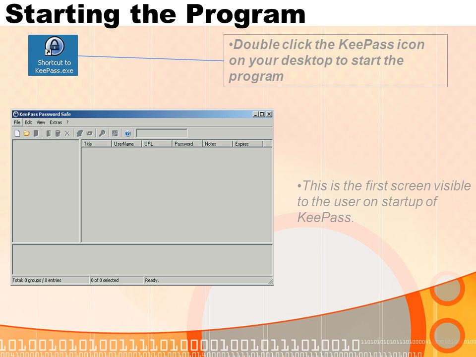 Starting the Program Double click the KeePass icon on your desktop to start the program.