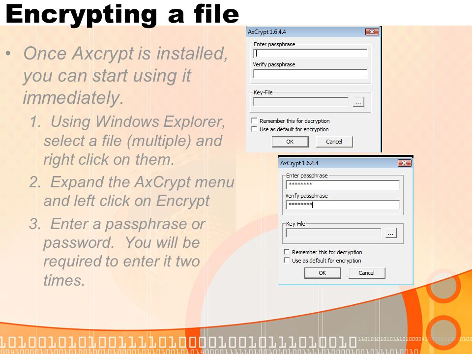Encrypting a file Once Axcrypt is installed, you can start using it immediately.