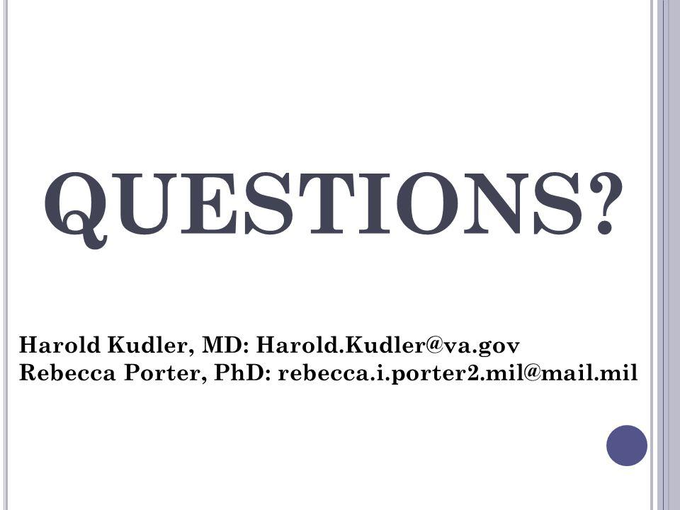 QUESTIONS Harold Kudler, MD: Harold.Kudler@va.gov