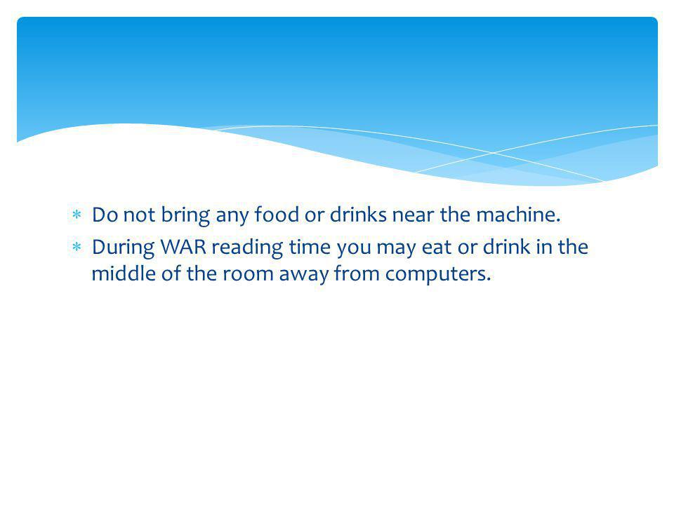 Do not bring any food or drinks near the machine.