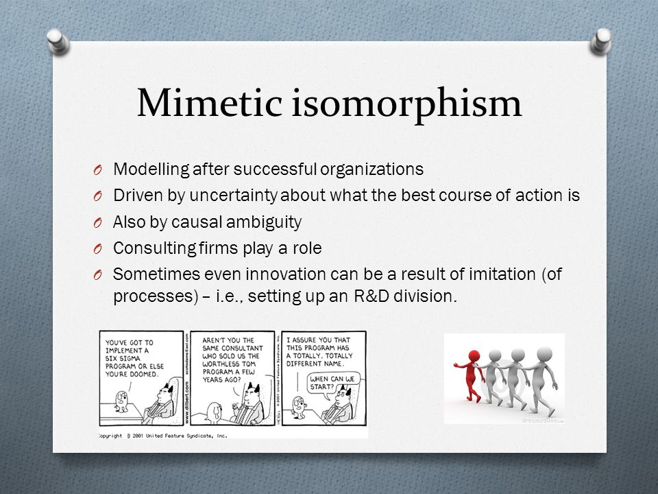 Mimetic isomorphism Modelling after successful organizations