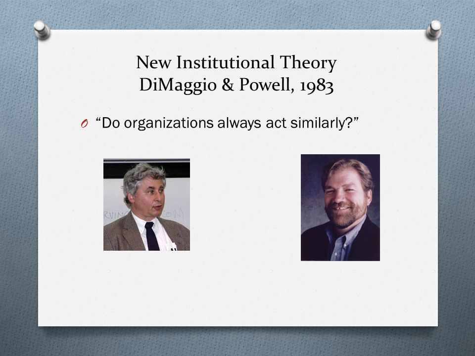 New Institutional Theory DiMaggio & Powell, 1983