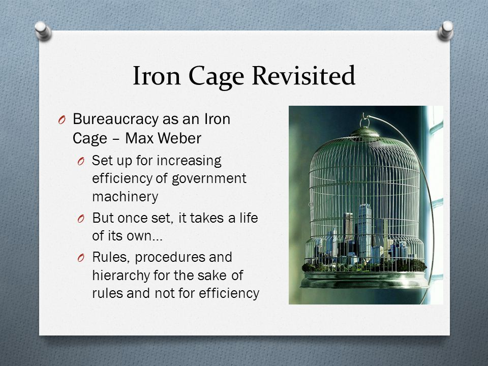 Iron Cage Revisited Bureaucracy as an Iron Cage – Max Weber