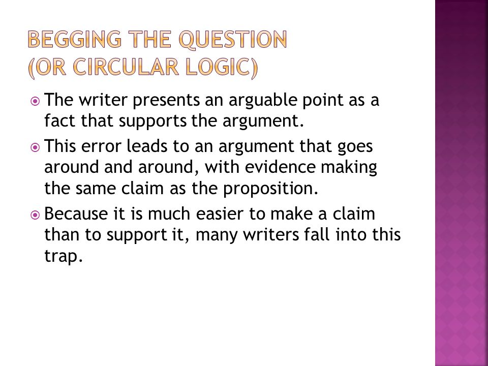Begging the Question (or circular logic)