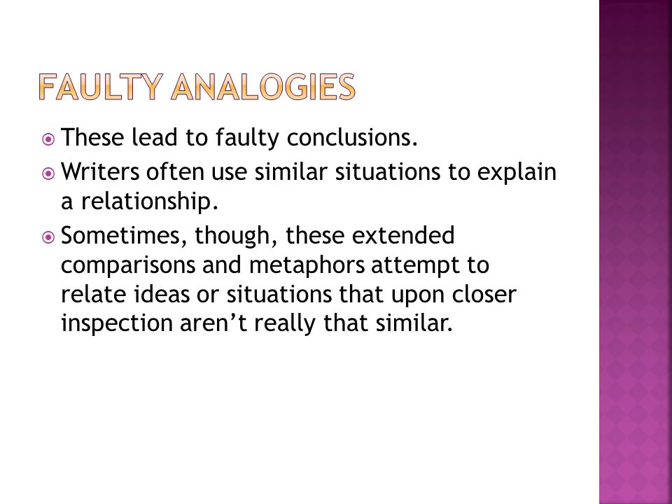 Faulty Analogies These lead to faulty conclusions.