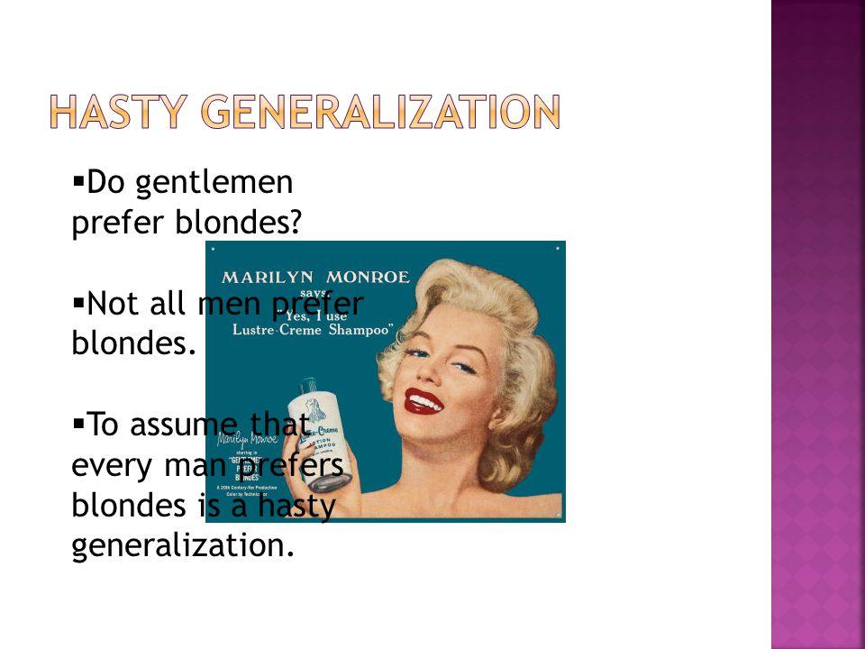 Hasty Generalization Do gentlemen prefer blondes