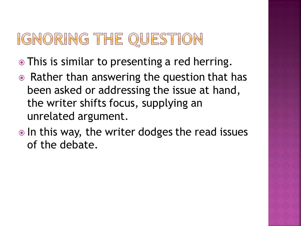 Ignoring the Question This is similar to presenting a red herring.