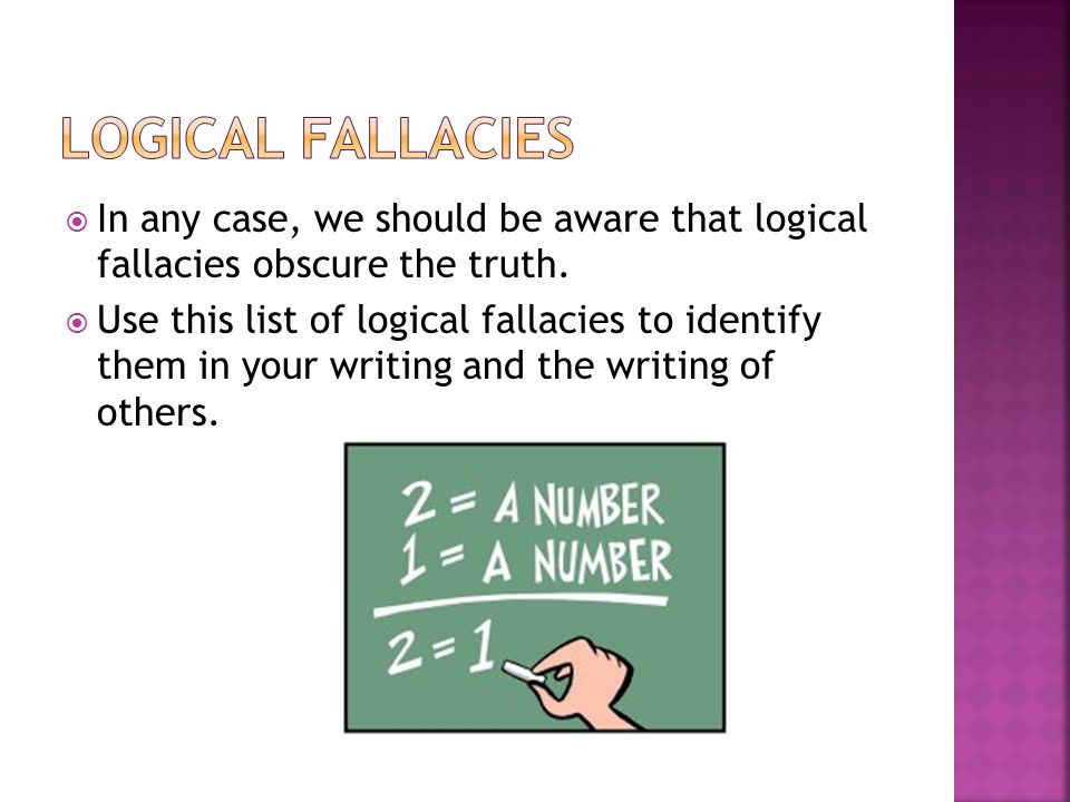 Logical Fallacies In any case, we should be aware that logical fallacies obscure the truth.