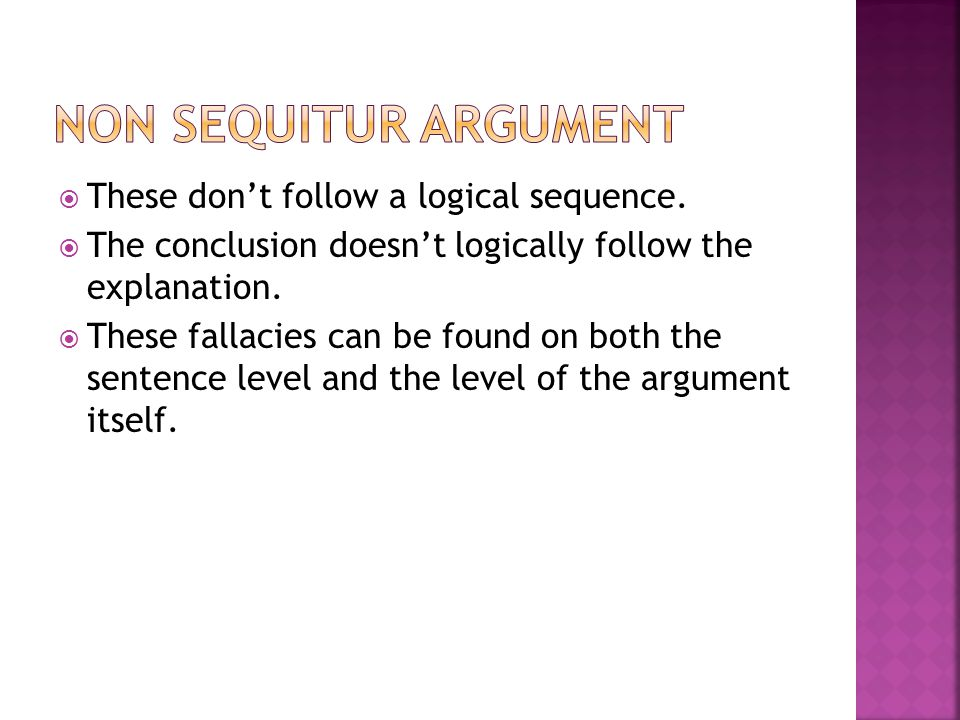 Non Sequitur Argument These don't follow a logical sequence.