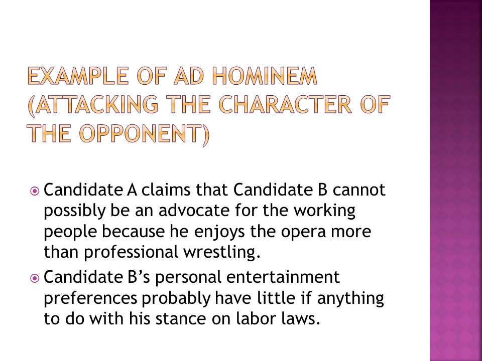 Example of Ad Hominem (attacking the character of the opponent)