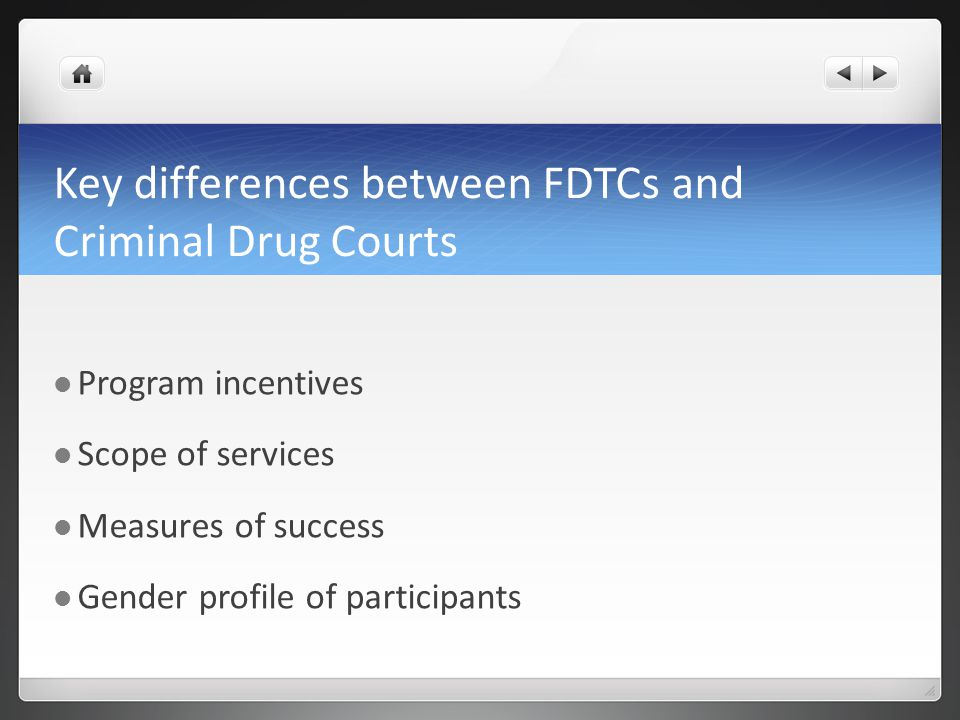 Key differences between FDTCs and Criminal Drug Courts