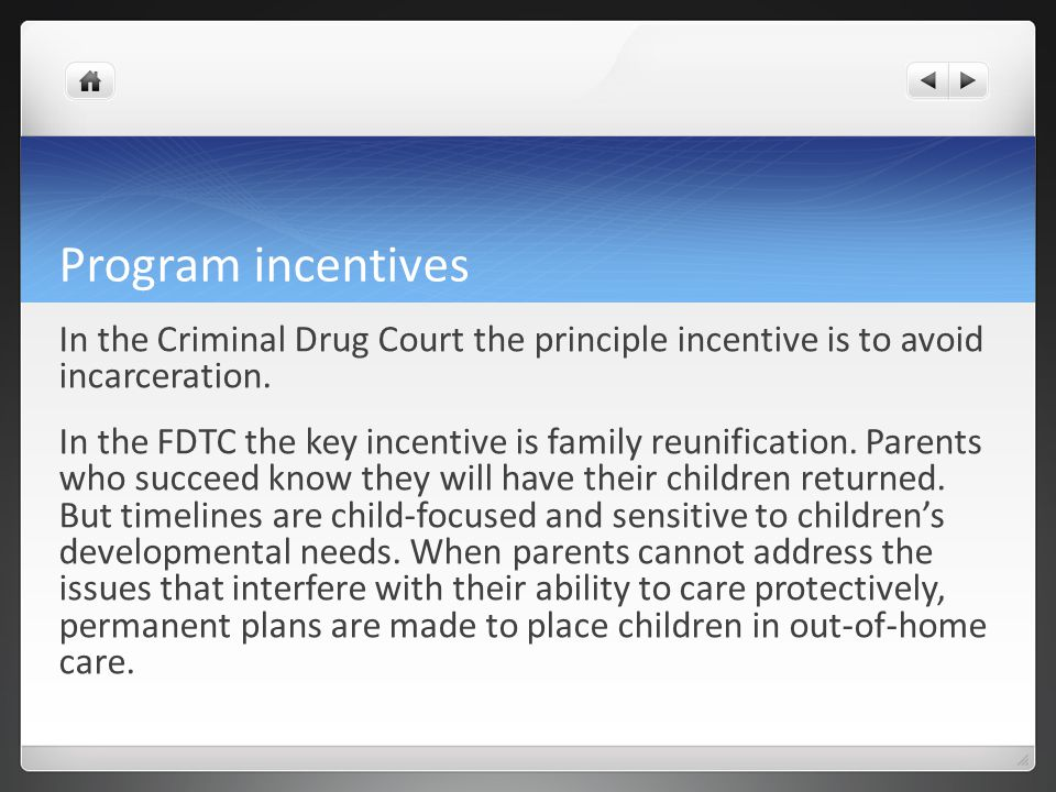 Program incentives In the Criminal Drug Court the principle incentive is to avoid incarceration.
