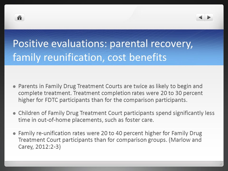Positive evaluations: parental recovery, family reunification, cost benefits