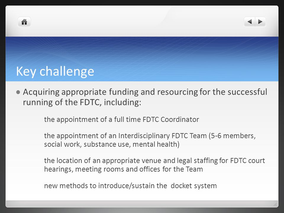 Key challenge Acquiring appropriate funding and resourcing for the successful running of the FDTC, including: