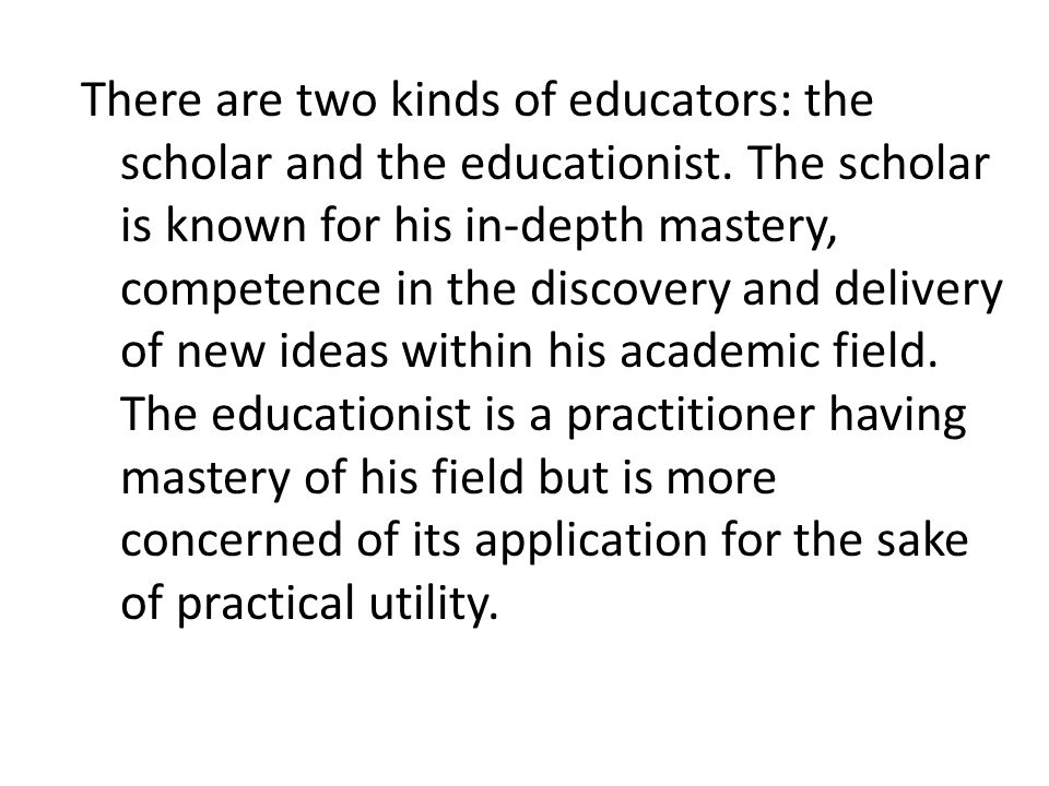 There are two kinds of educators: the scholar and the educationist