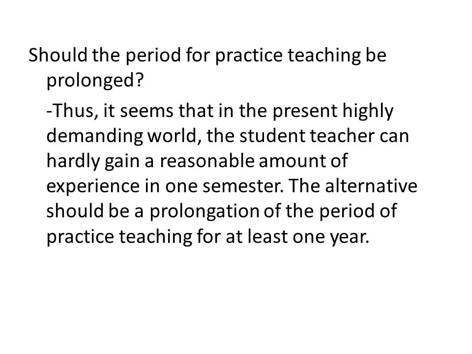 Should the period for practice teaching be prolonged