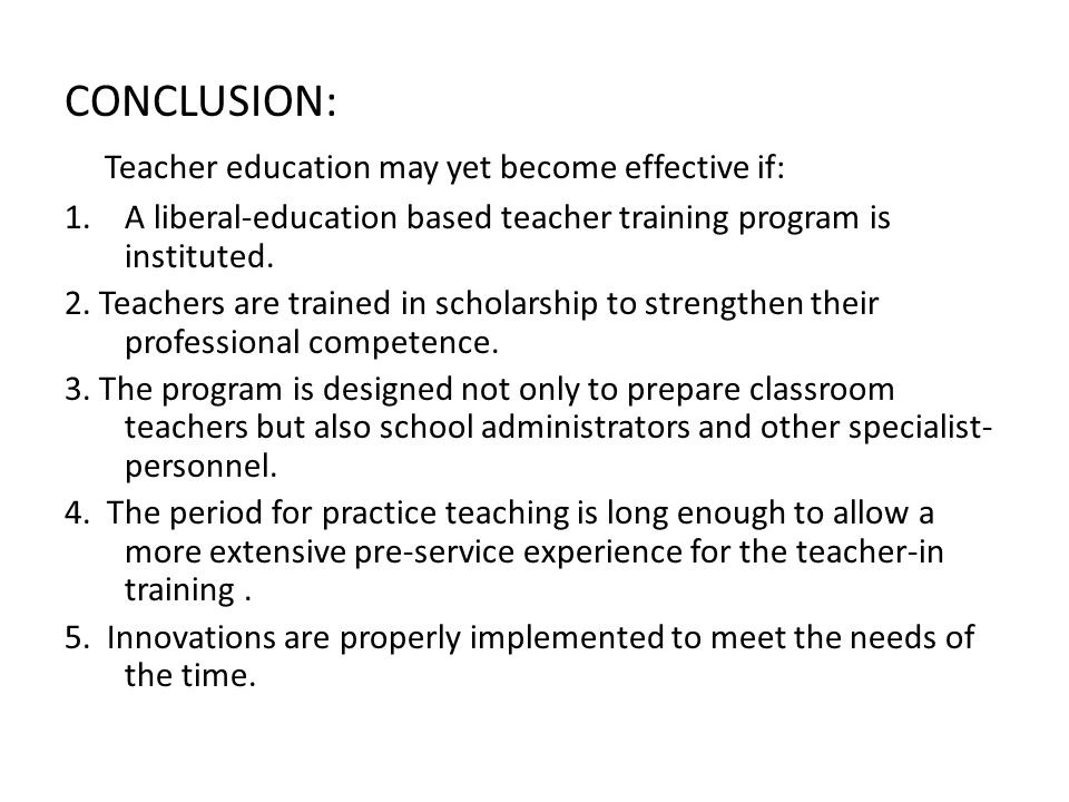 Teacher education may yet become effective if: