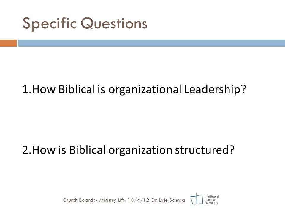 Specific Questions 1.How Biblical is organizational Leadership