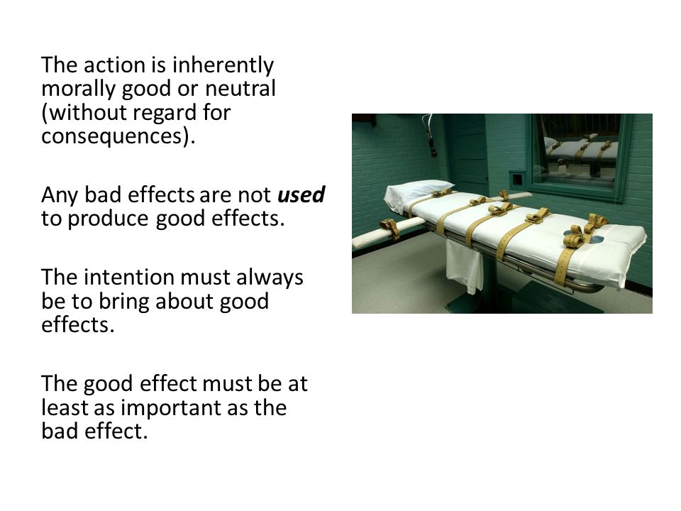 The action is inherently morally good or neutral (without regard for consequences).