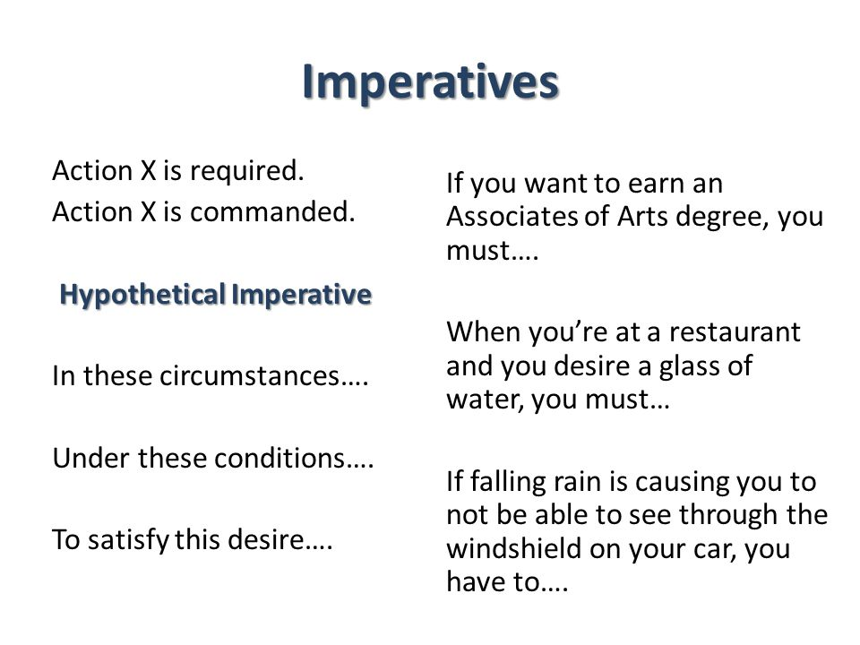 Imperatives If you want to earn an Associates of Arts degree, you must…. When you're at a restaurant and you desire a glass of water, you must…