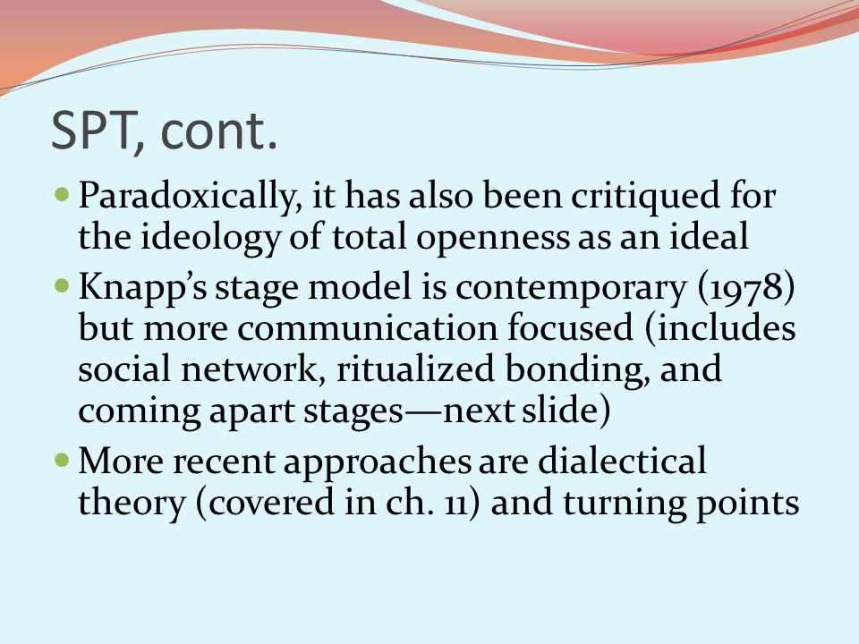 SPT, cont. Paradoxically, it has also been critiqued for the ideology of total openness as an ideal.