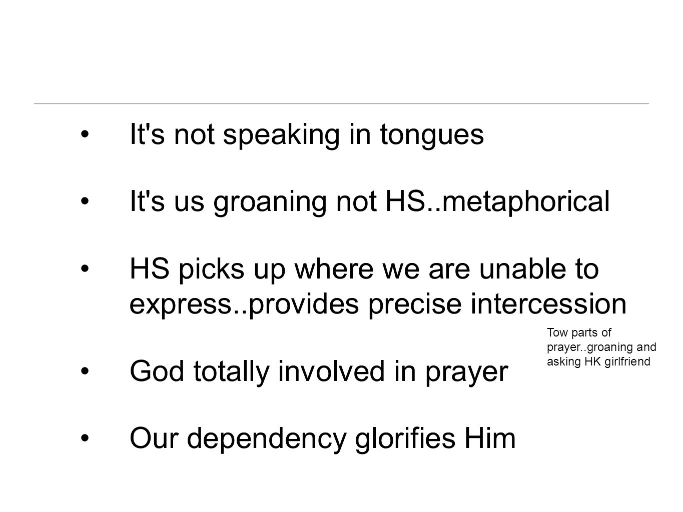 It s not speaking in tongues It s us groaning not HS..metaphorical