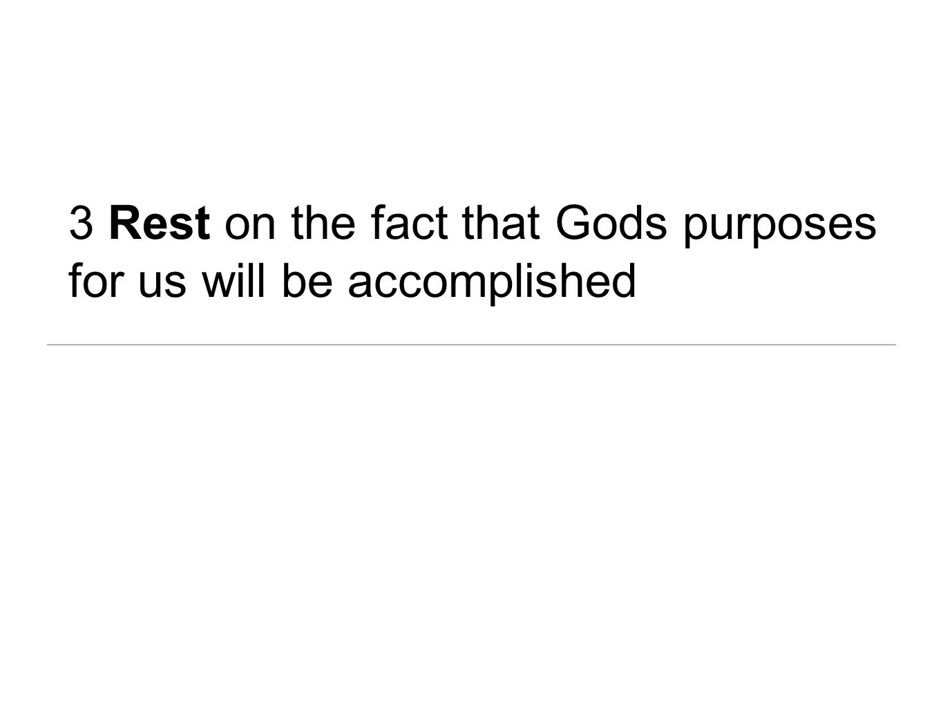 3 Rest on the fact that Gods purposes for us will be accomplished