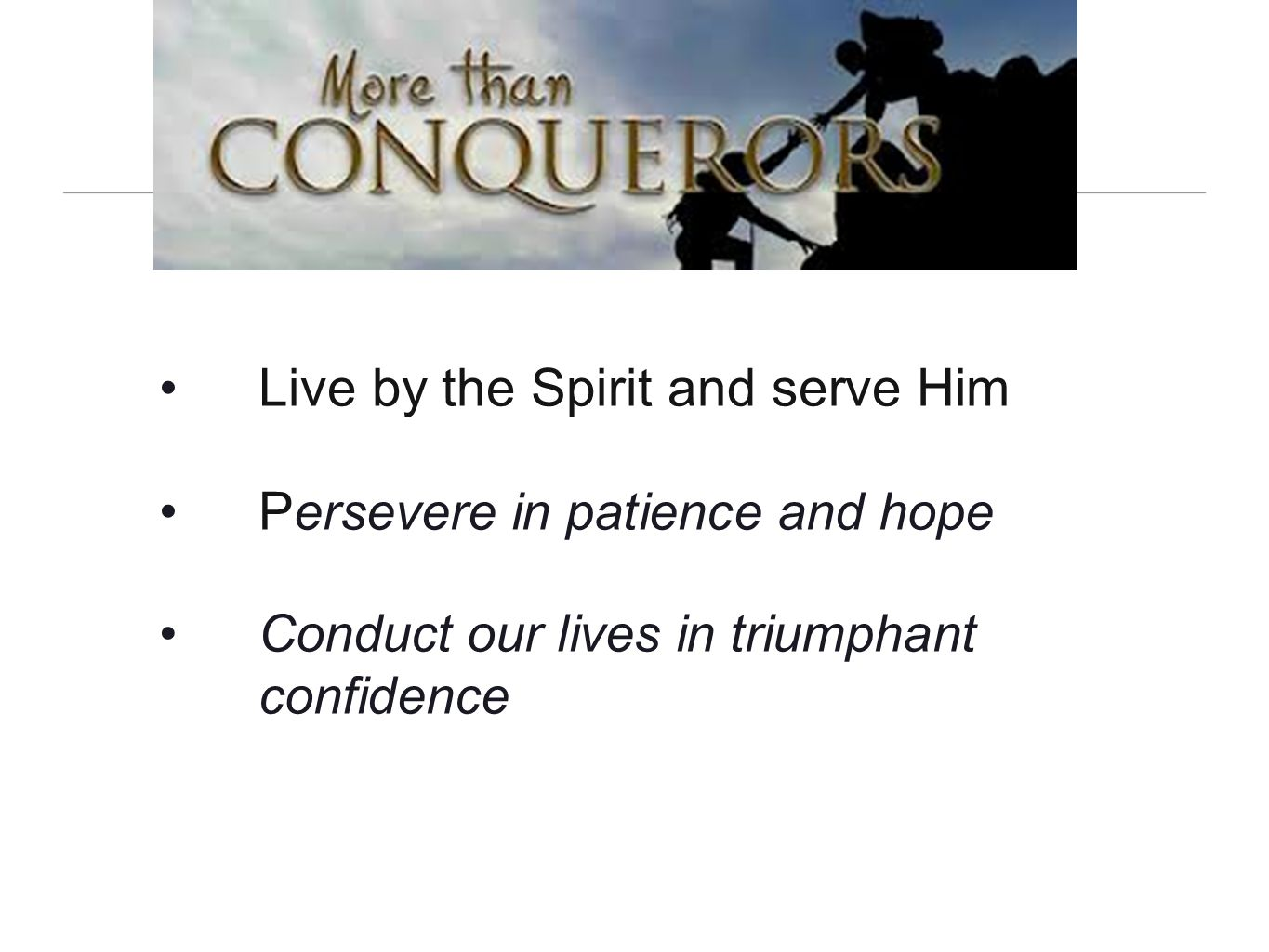Live by the Spirit and serve Him Persevere in patience and hope