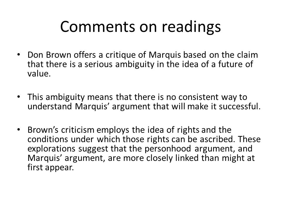 Comments on readings Don Brown offers a critique of Marquis based on the claim that there is a serious ambiguity in the idea of a future of value.