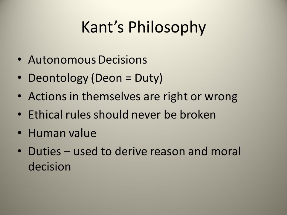 Kant's Philosophy Autonomous Decisions Deontology (Deon = Duty)