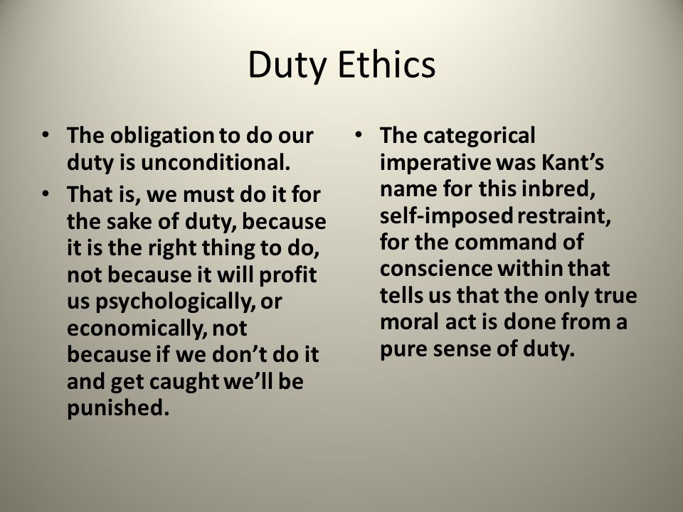 Duty Ethics The obligation to do our duty is unconditional.