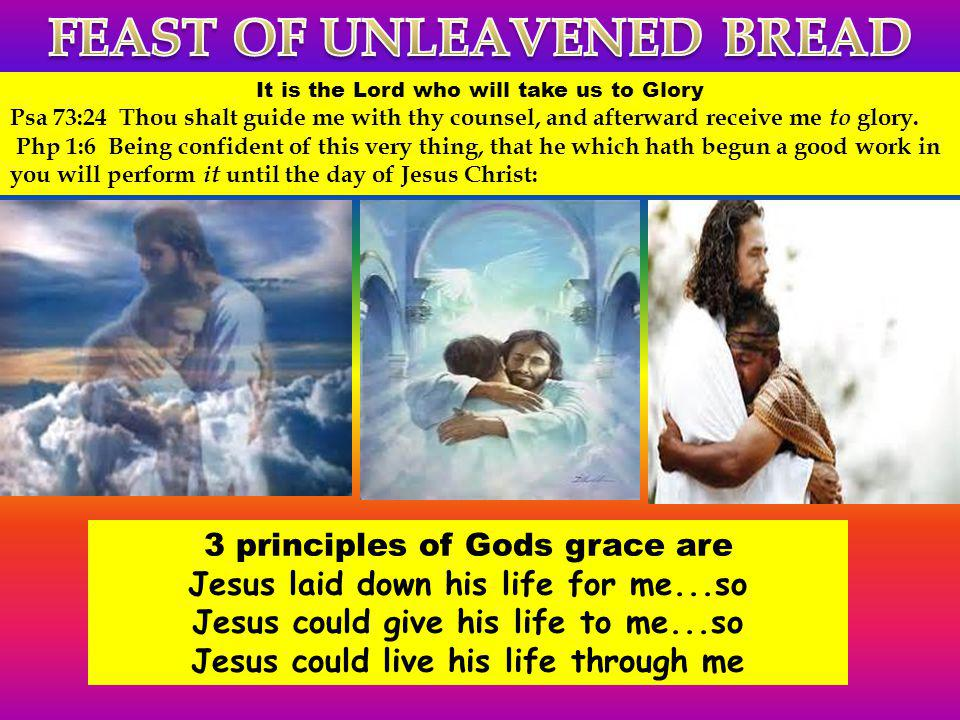 FEAST OF UNLEAVENED BREAD Jesus could live his life through me