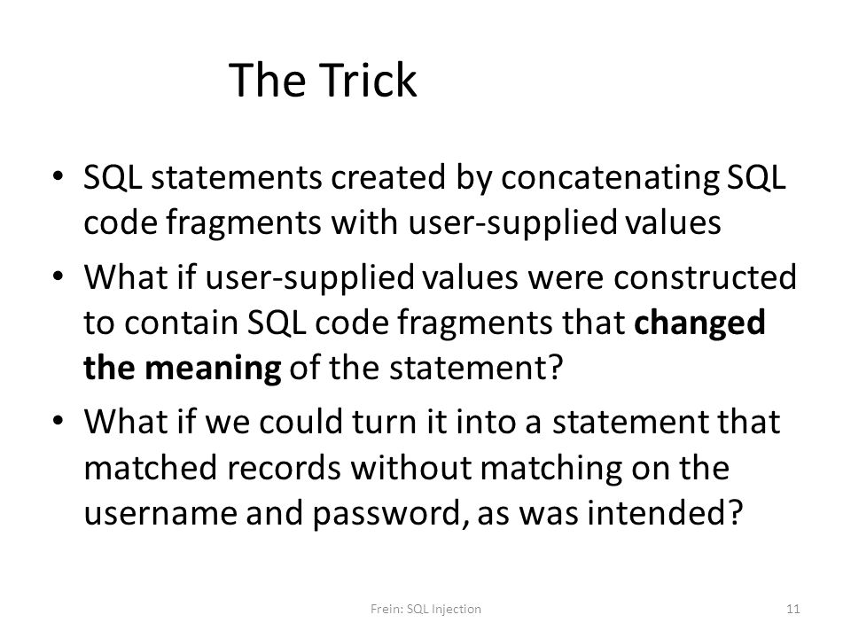The Trick SQL statements created by concatenating SQL code fragments with user-supplied values.