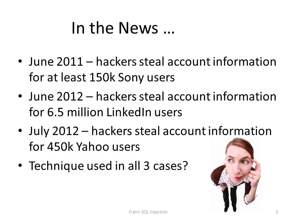 In the News … June 2011 – hackers steal account information for at least 150k Sony users.