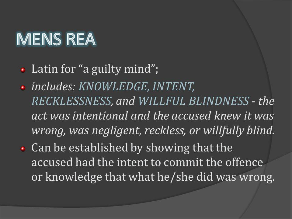 MENS REA Latin for a guilty mind ;