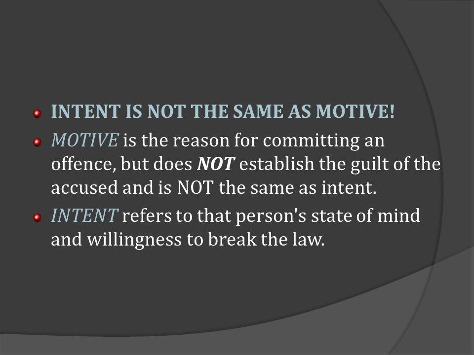 INTENT IS NOT THE SAME AS MOTIVE!