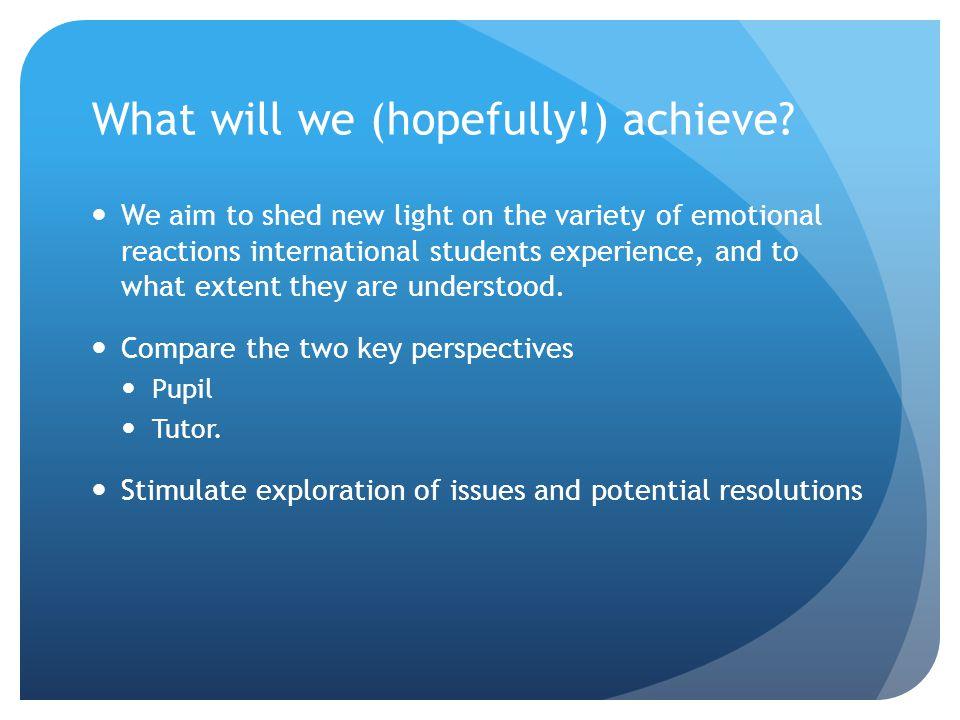 What will we (hopefully!) achieve
