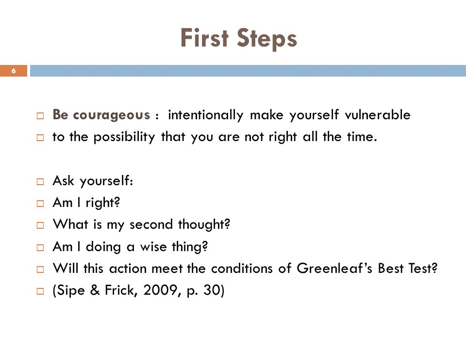 First Steps Be courageous : intentionally make yourself vulnerable