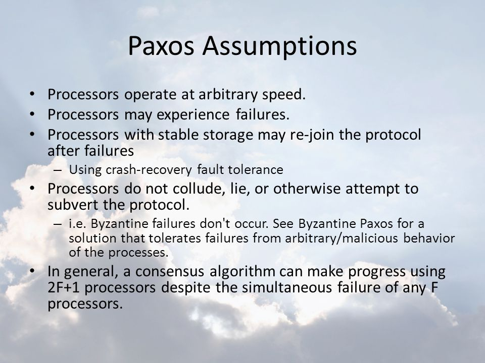 Paxos Assumptions Processors operate at arbitrary speed.