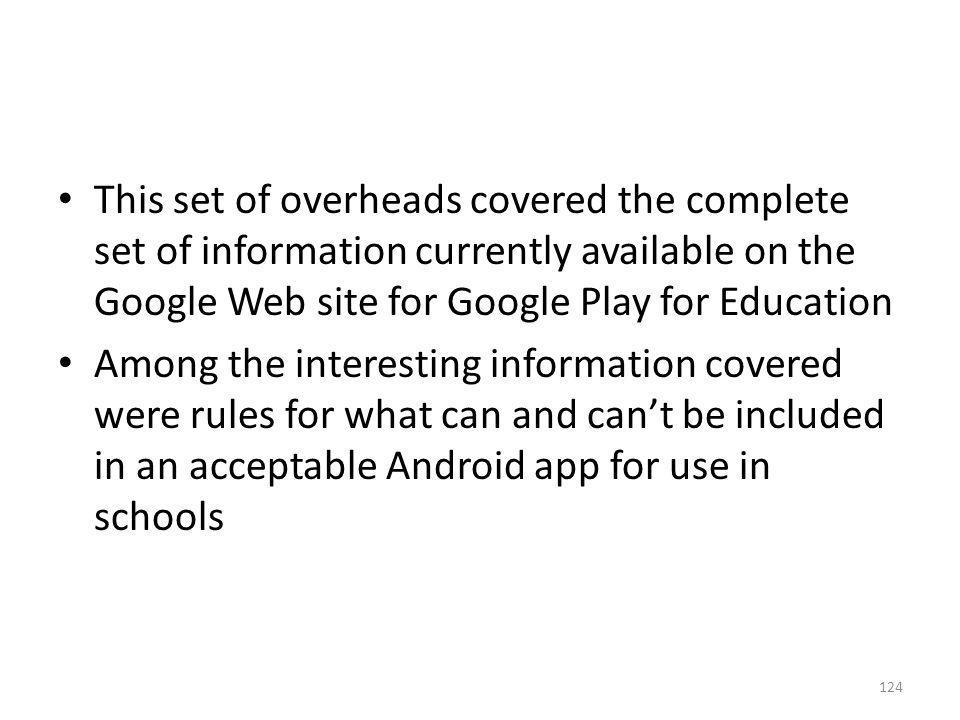 This set of overheads covered the complete set of information currently available on the Google Web site for Google Play for Education