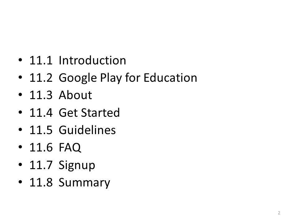 11.1 Introduction 11.2 Google Play for Education. 11.3 About. 11.4 Get Started. 11.5 Guidelines.