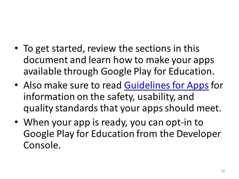 To get started, review the sections in this document and learn how to make your apps available through Google Play for Education.