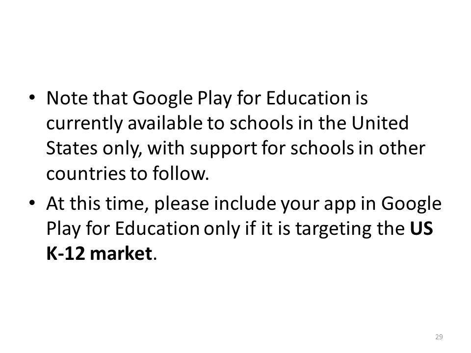 Note that Google Play for Education is currently available to schools in the United States only, with support for schools in other countries to follow.